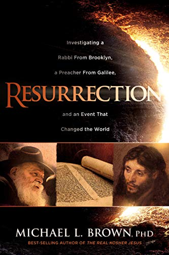 Resurrection: Investigating a Rabbi From Brooklyn, a Preacher From Galilee, and an Event That Changed the World by [Brown, Michael L.]