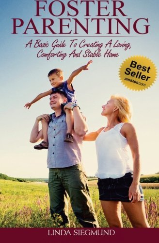 Foster Parenting: A Basic Guide to Creating a Loving, Comforting and Stable Home by Linda Siegmund (2014-12-03)