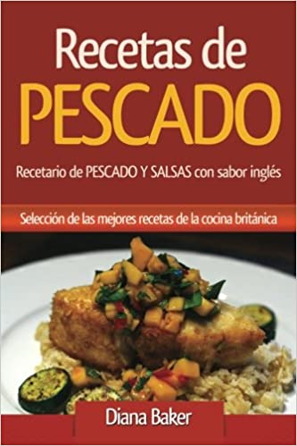 Recetas de Pescado: Recetario de Pescado y Salsas con sabor Inglés - una selección de las mejores recetas de la cocina británica: Volume 4 Recetas Sabor ...