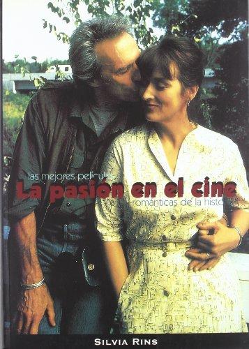 Descargar Libro La Pasión En El Cine. Las Mejores Películas Románticas De La Historia Silvia Rins