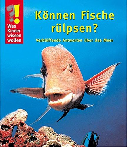 Können Fische rülpsen?: Verblüffende Antworten über das Meer (Was Kinder wissen wollen)