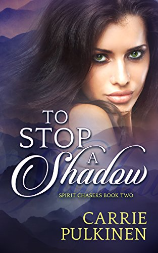 To Stop a Shadow (Spirit Chasers Book 2) by [Pulkinen, Carrie]