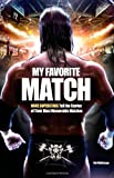 My Favorite Match: WWE Superstars Tell the Stories of Their Most Memorable Matches by Jon Robinson (July 31 2012)
