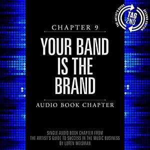 The Artist's Guide to Success in the Music Business (2nd edition): Chapter 9: Your Band Is the Brand Audiobook