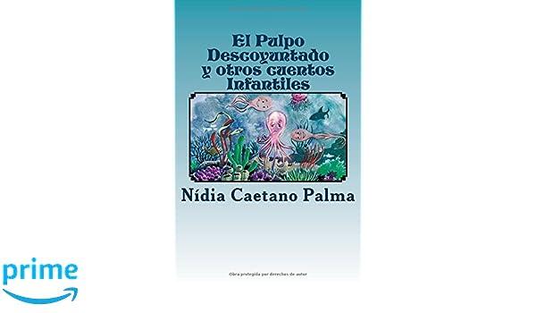 El Pulpo Descoyuntado y otros cuentos Infantiles: Historias que salen del corazón, dando vida y color al imaginario dormido (Spanish Edition): Nidia Caetano ...