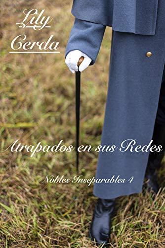 Nobles Inseparables 4: Atrapados en sus Redes por Lily Cerda