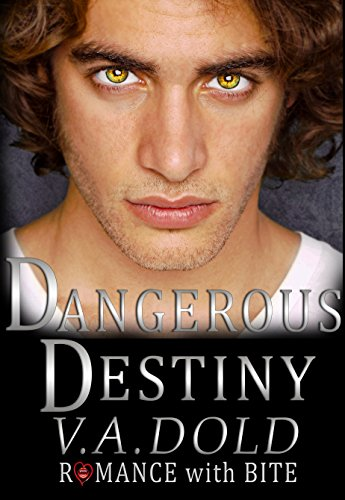 Dangerous Destiny (Romance with BITE Book 1) by [Dold, V.A.]