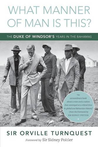What Manner of Man Is This?: The Duke of Windsor's Years in the Bahamas pdf