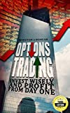 Options Trading: Invest Wisely And Profit From Day One - 3RD EDITION (Options Trading, Stock Options, Options Trading Strategies) (options made easy)