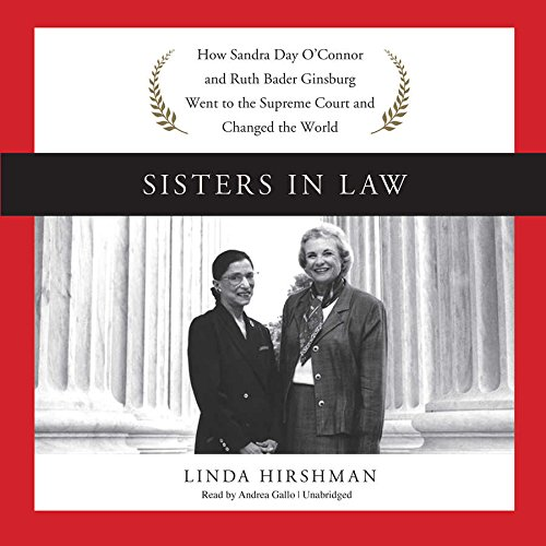 Sisters in Law: How Sandra Day O'connor and Ruth Bader Ginsburg Went to the Supreme Court and Changed the World: Library Edition by Blackstone Pub