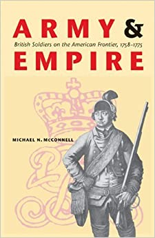 Book Army and Empire: British Soldiers on the American Frontier, 1758-1775 (Studies in War, Society, and the Military) by Michael N. McConnell (2005-01-01)