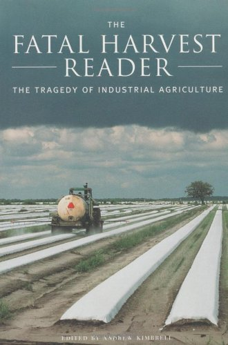 By Andrew Kimbrell - The Fatal Harvest Reader: The Tragedy of Industrial Agriculture: 1st (first) Edition PDF