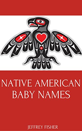 Native American Baby Names: Native American Names for Girls and Boys (Indian Baby Names For Boys With Meaning)