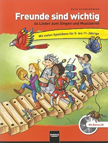 Freunde sind wichtig: 44 Lieblingslieder zum Singen und Musizieren mit vielen Spielideen für KiGa und Grundschule. Mit Bonus-CD