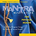 Mantra Meditation for Physical Health: A 40-Day Program Using the Power of Sacred Sound Audiobook by Thomas Ashley-Farrand Narrated by Thomas Ashley-Farrand