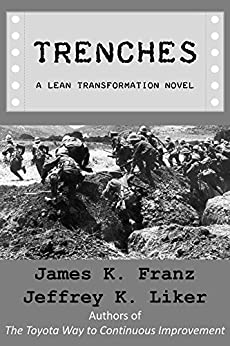 Trenches - A Lean Transformation Novel by [Franz, James, Liker, Jeffrey]