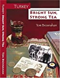 img - for Turkey - Bright Sun, Strong Tea : On the Road with a Travel Writer by Tom Brosnahan (2005-05-03) book / textbook / text book