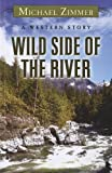 Wild Side of the River: A Western Story (Wheeler Large Print Western)