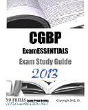 CGBP ExamESSENTIALS Exam Study Guide 2013, ExamREVIEW, 147931210X