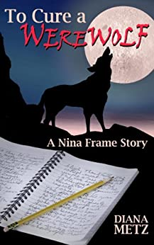To Cure a Werewolf: A Nina Frame Story by [Metz, Diana]