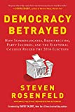img - for Democracy Betrayed: How Superdelegates, Redistricting, Party Insiders, and the Electoral College Rigged the 2016 Election book / textbook / text book