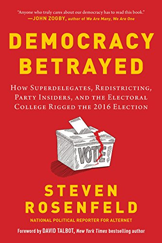 Image of Democracy Betrayed: How Superdelegates, Redistricting, Party Insiders, and the Electoral College Rigged the 2016 Election