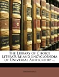 The Library of Choice Literature and Encyclopædia of Universal Authorship, Anonymous and Anonymous, 1146794835