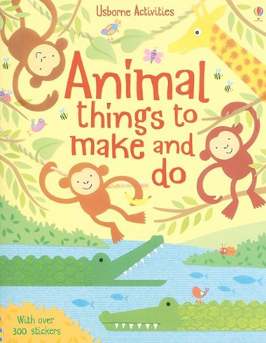 Animal Things to Make and Do [With Over 300 Stickers] (Activity Books)