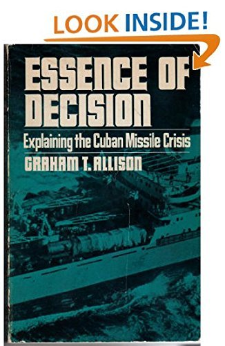 Essence of decision: Explaining the Cuban missile crisis by Graham T Allison (1971-07-30)
