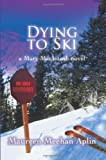 Dying to Ski, Maureen Aplin, 0595434908