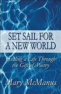 Set Sail for a New World: Healing a Life Through the Gift of Poetry