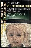 Der gefrorene Blick: Die physiologische Wirkung des Fernsehens auf Kinder (Praxis Anthroposophie)