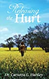 Releasing the Hurt, Carnetta E. Hartley, 1420868055