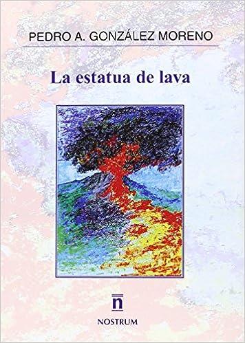 La estatua de lava (Nostrum): Amazon.es: Pedro A. González Moreno: Libros