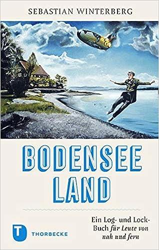 Bodenseeland: Ein Log- und Lock-Buch für Leute von nah und fern