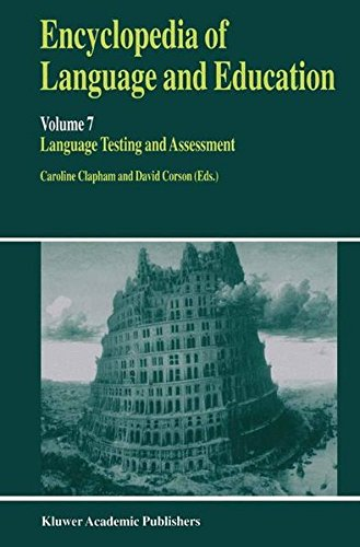 Encyclopedia of Language and Education: Volume 7: Language Testing and Assessment (v. 7)