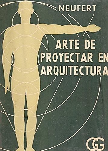 Arte de proyectar en arquitectura / Fundamentos, normas y prescripciones sobre construcción, instalaciones, distribución y programas de necesidades,...