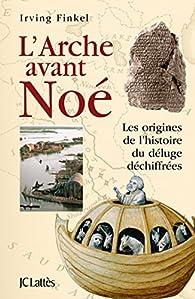 L'Arche avant Noé par Irving Finkel