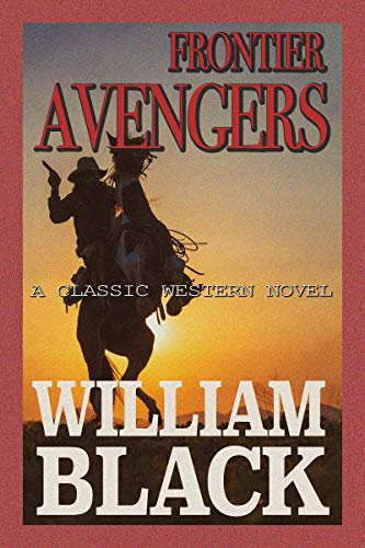 Frontier Avengers (A Classic Western Novel) by [Black, William]
