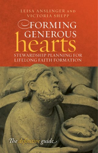 Forming Generous Hearts: Stewardship for Lifelong Faith (Hearts Forming Generous)