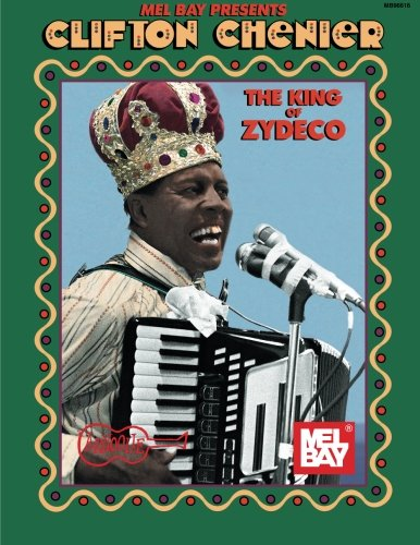 Mel Bay Clifton Chenier: King of Zydeco