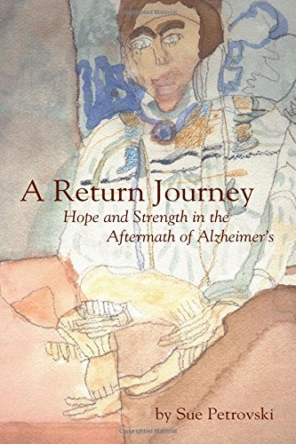 A Return Journey: Hope and Strength in the Aftermath of Alzhiemer's