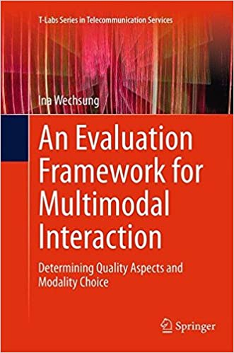 An Evaluation Framework for Multimodal Interaction: Determining Quality Aspects and Modality Choice (T-Labs Series in Telecommunication Services)