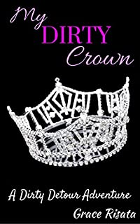 My Dirty Crown: A Dirty Detour Comedy Adventure Short Story by Grace Risata ebook deal