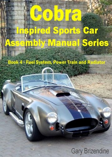 - The Cobra Inspired Sports Car Assembly Manual Series Book 4 - Fuel System, Power Train and Radiator