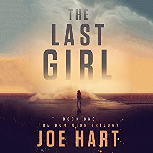 The Last Girl: The Dominion Trilogy, Book 1 Audiobook by Joe Hart Narrated by Dara Rosenberg