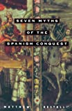 Seven Myths of the Spanish Conquest, Matthew Restall, 0195176111