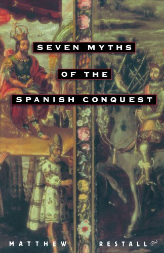 seven myths spanish conquest Seven myths of the spanish conquest has 423 ratings and 46 reviews marquise  said: this book was a very good analysis of commonly-found misconceptions.