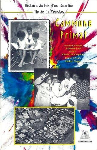 Commune-Primat : Histoire de vie d'un quartier, île de La Réunion pdf, epub