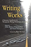 img - for Writing Works: A Resource Handbook for Therapeutic Writing Workshops and Activities (Writing for Therapy or Personal Development) book / textbook / text book